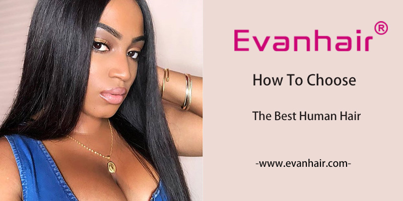 How to Choose the best human hair