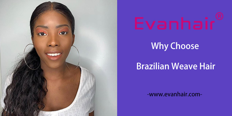 brazilian hair,brazilian weave hair,brazilian straight hair,virgin brazilian hair extensions,brazilian curly hair,brazilian body hair,Why Choose Brazilian Weave Hair